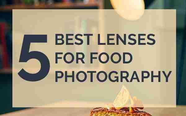 The five best lenses for food photography (2019)