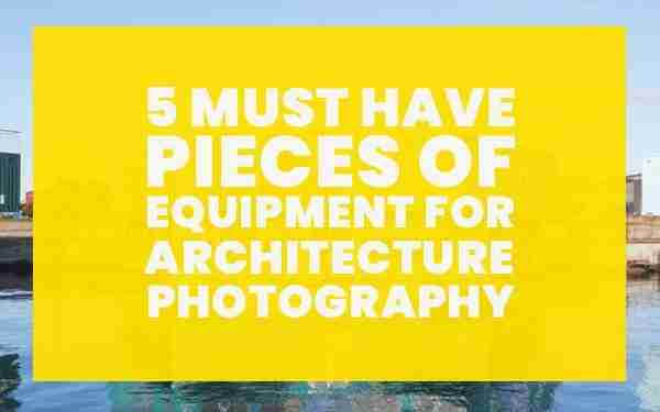 MUST-HAVE-pieces-of-equipment-for-architecture-photography