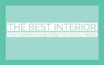 The best interior photography hashtags for social media (2018)