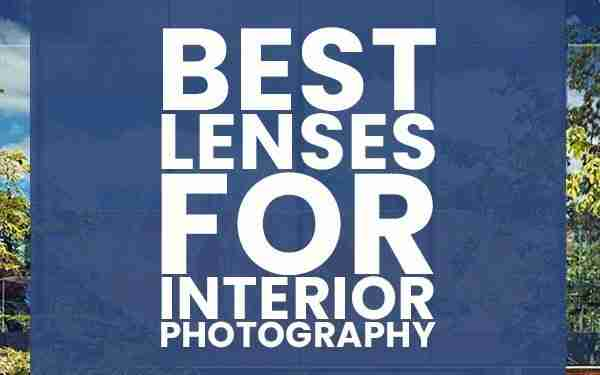 The 10 Best Lenses for Interior Photography (For full frame cameras)