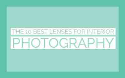 The 10 Best Lenses for Interior Photography
