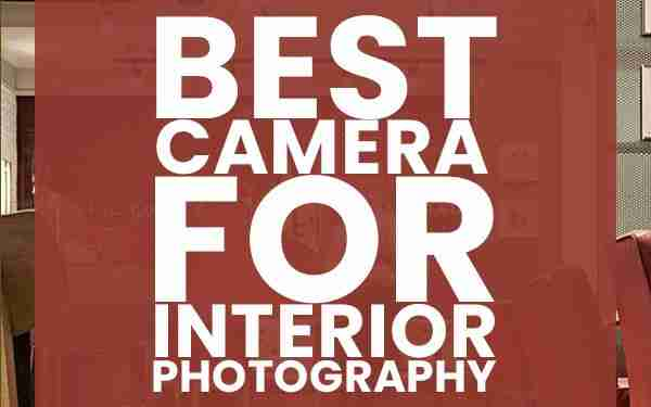 best camera for interior photography