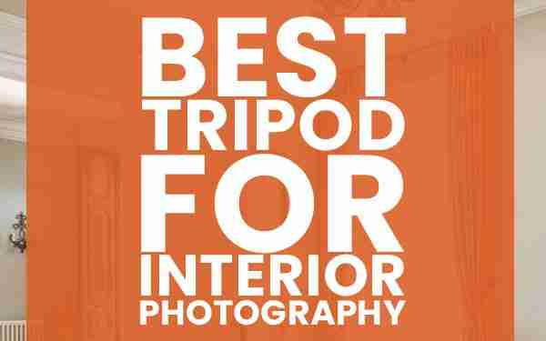 Best tripod for interior photography (2019)