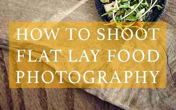 How to shoot flat lay food photography