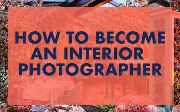 How to become an interior photographer