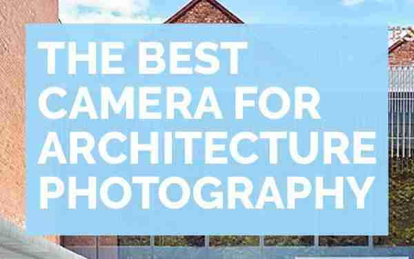 Best camera for architecture photography