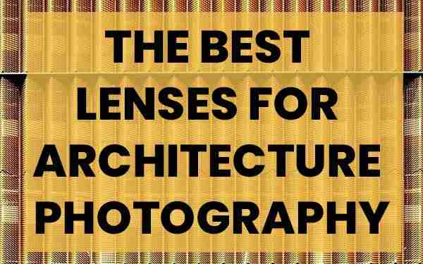The best lenses for architecture photography