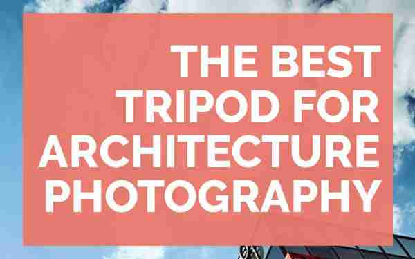 best tripod for architecture photography