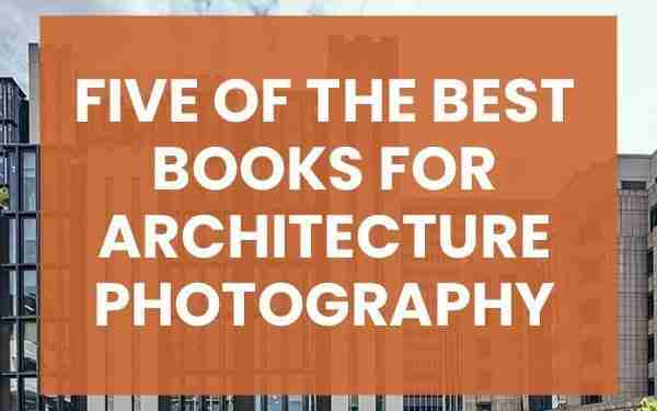 Five of the best books for architecture photography
