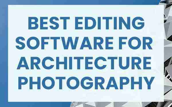 Best editing software for architecture photography