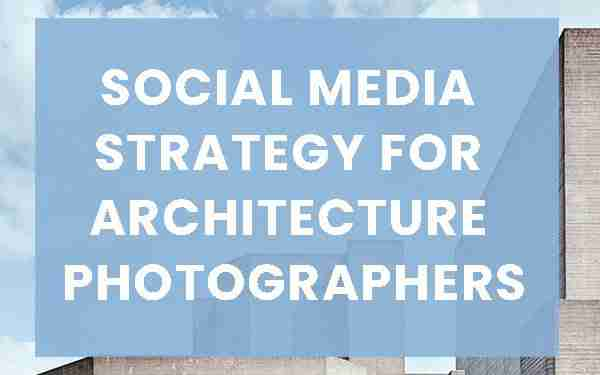Social media strategy for architecture photographers
