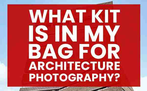 What kit is in my bag for architecture photography?
