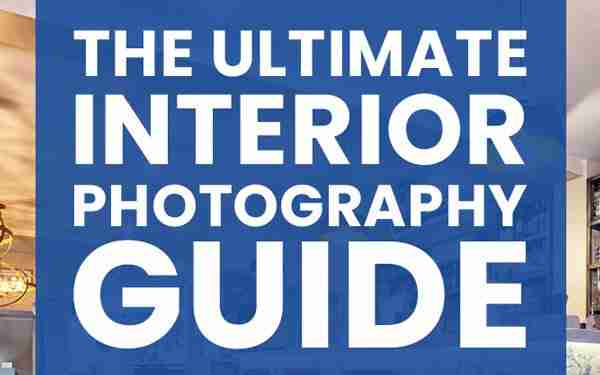 The Ultimate Interior Photography Guide