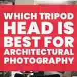 Which tripod head is best for architectural photography?