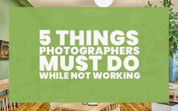 5-Things-Photographers-Must-Do