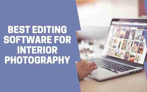 Best Editing Software for Interior Photography