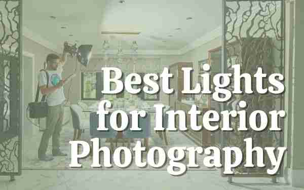 Best Lights for Interior Photography